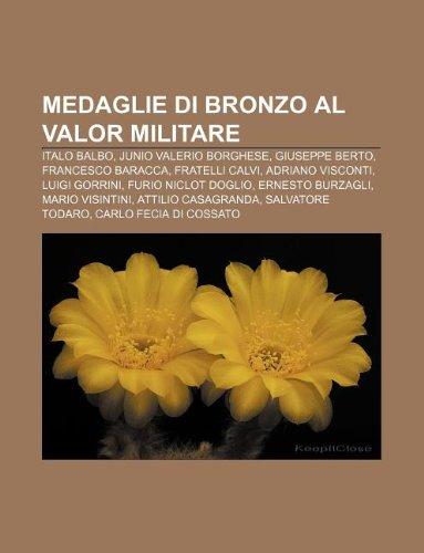 9781232606215: Medaglie Di Bronzo Al Valor Militare: Italo Balbo, Junio Valerio Borghese, Giuseppe Berto, Francesco Baracca, Fratelli Calvi, Adriano Visconti