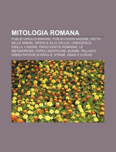 9781232606727: Mitologia romana: Publio Virgilio Marone, Publio Ovidio Nasone, Ratto delle sabine, Inferi di Silio Italico, Cinocefalo, Sibilla, L'Adone
