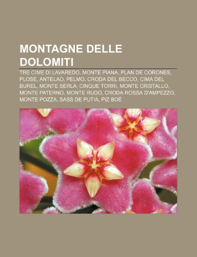 9781232607021: Montagne delle Dolomiti: Tre Cime di Lavaredo, Monte Piana, Plan de Corones, Plose, Antelao, Pelmo, Croda del Becco, Cima del Burel