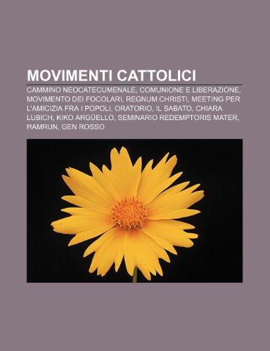 9781232607106: Movimenti cattolici: Cammino neocatecumenale, Comunione e Liberazione, Movimento dei Focolari, Regnum Christi