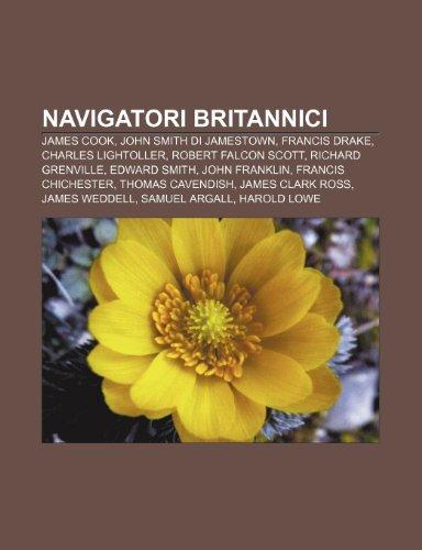 9781232607489: Navigatori britannici: James Cook, John Smith di Jamestown, Francis Drake, Charles Lightoller, Robert Falcon Scott, Richard Grenville (Italian Edition)
