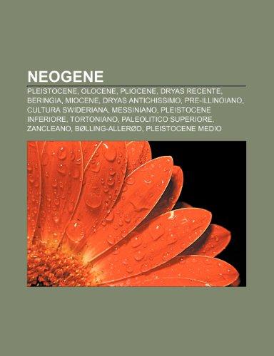 9781232607540: Neogene: Pleistocene, Olocene, Pliocene, Dryas recente, Beringia, Miocene, Dryas antichissimo, Pre-illinoiano, Cultura swideriana, Messiniano