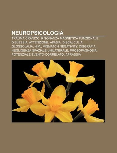 9781232607649: Neuropsicologia: Trauma Cranico, Risonanza Magnetica Funzionale, Dislessia, Attenzione, Afasia, Discalculia, Glossolalia, H.M.