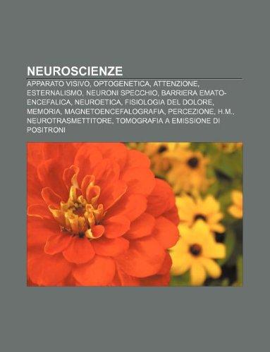 9781232607663: Neuroscienze: Apparato Visivo, Optogenetica, Attenzione, Esternalismo, Neuroni Specchio, Barriera Emato-Encefalica, Neuroetica