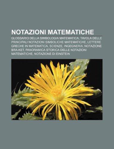 9781232607731: Notazioni Matematiche: Glossario Della Simbologia Matematica, Tavola Delle Principali Notazioni Simboliche Matematiche