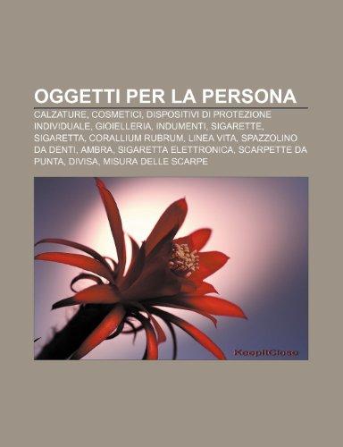 9781232607977: Oggetti Per La Persona: Calzature, Cosmetici, Dispositivi Di Protezione Individuale, Gioielleria, Indumenti, Sigarette, Sigaretta