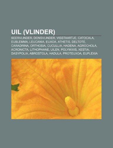 9781232608103: Uil (vlinder): Beervlinder, Donsvlinder, Visstaartje, Catocala, Eublemma, Leucania, Euxoa, Athetis, Deltote, Caradrina, Orthosia, Cucullia (Dutch Edition)