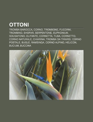 9781232608363: Ottoni: Tromba barocca, Corno, Trombone, Flicorni, Trombino, Shofar, Serpentone, Euphonium, Sousafono, Olifante, Cornetta, Tuba, Cornetto