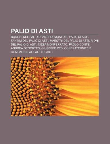 9781232608592: Palio Di Asti: Borghi del Palio Di Asti, Comuni del Palio Di Asti, Fantini del Palio Di Asti, Maestri del Palio Di Asti