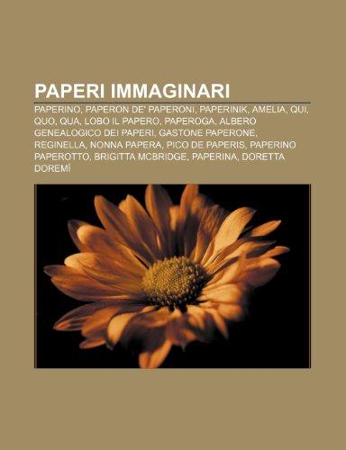 9781232608844: Paperi immaginari: Paperino, Paperon de' Paperoni, Paperinik, Amelia, Qui, Quo, Qua, Lobo il papero, Paperoga, Albero genealogico dei paperi