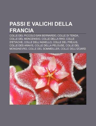 9781232609025: Passi E Valichi Della Francia: Colle del Piccolo San Bernardo, Colle Di Tenda, Colle del Moncenisio, Colle Della Rho, Colle D'Etiache