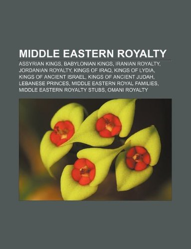 9781232609346: Middle Eastern royalty: Assyrian kings, Babylonian kings, Iranian royalty, Jordanian royalty, Kings of Iraq, Kings of Lydia