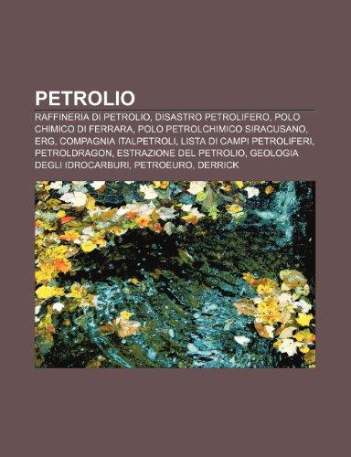 9781232610052: Petrolio: Raffineria di petrolio, Disastro petrolifero, Polo chimico di Ferrara, Polo petrolchimico siracusano, ERG, Compagnia Italpetroli