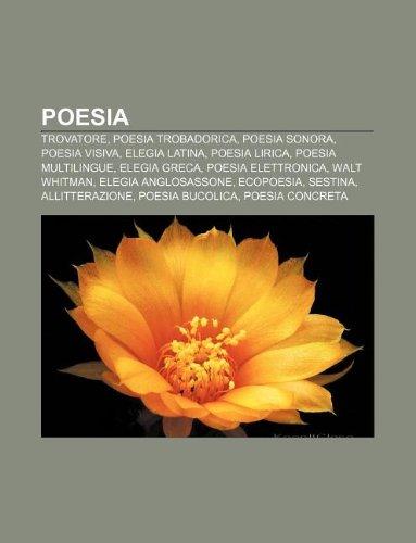 9781232610397: Poesia: Trovatore, Poesia Trobadorica, Poesia Sonora, Poesia Visiva, Elegia Latina, Poesia Lirica, Poesia Multilingue, Elegia