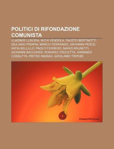 9781232610823: Politici Di Rifondazione Comunista: Vladimir Luxuria, Nichi Vendola, Fausto Bertinotti, Giuliano Pisapia, Marco Ferrando, Giovanni Pesce