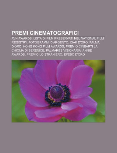 9781232611288: Premi cinematografici: AVN Awards, Lista di film preservati nel National Film Registry, Fotogrammi d'argento, Ciak d'oro, Palma d'oro