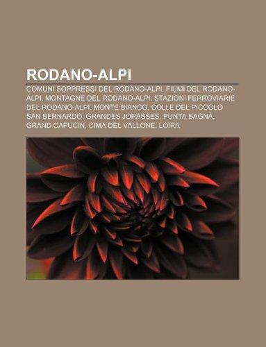 9781232612872: Rodano-Alpi: Comuni Soppressi del Rodano-Alpi, Fiumi del Rodano-Alpi, Montagne del Rodano-Alpi, Stazioni Ferroviarie del Rodano-Alp