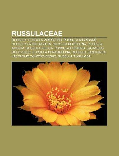 9781232613329: Russulaceae: Russula, Russula Virescens, Russula Nigricans, Russula Cyanoxantha, Russula Mustelina, Russula Adusta, Russula Delica