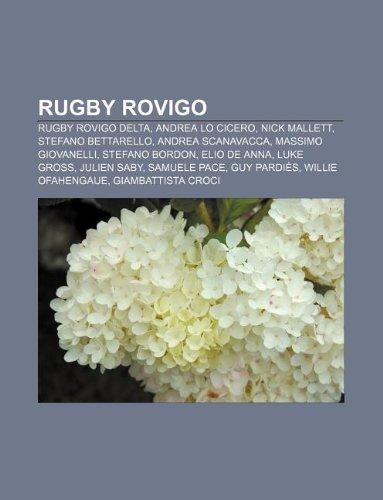 9781232613336: Rugby Rovigo: Rugby Rovigo Delta, Andrea Lo Cicero, Nick Mallett, Stefano Bettarello, Andrea Scanavacca, Massimo Giovanelli, Stefano