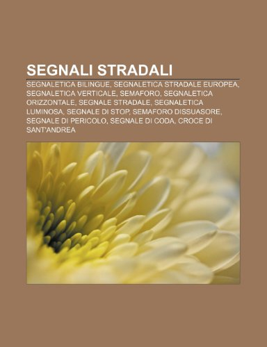 9781232614210: Segnali stradali: Segnaletica bilingue, Segnaletica stradale europea, Segnaletica verticale, Semaforo, Segnaletica orizzontale