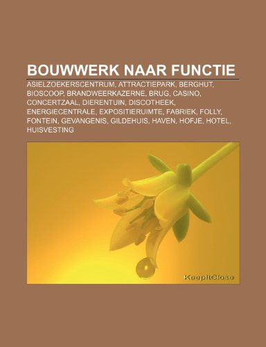 9781232616047: Bouwwerk naar functie: Asielzoekerscentrum, Attractiepark, Berghut, Bioscoop, Brandweerkazerne, Brug, Casino, Concertzaal, Dierentuin (Dutch Edition)