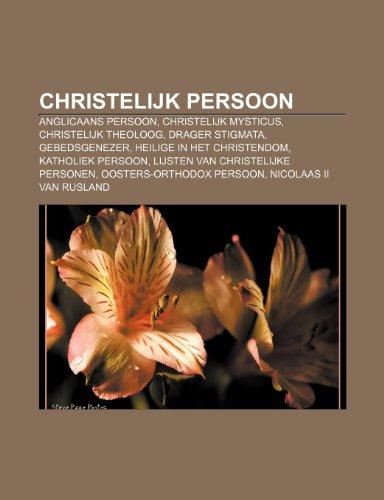9781232616399: Christelijk persoon: Anglicaans persoon, Christelijk mysticus, Christelijk theoloog, Drager stigmata, Gebedsgenezer, Heilige in het christendom
