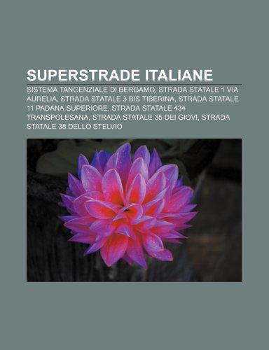 9781232616788: Superstrade italiane: Sistema tangenziale di Bergamo, Strada statale 1 Via Aurelia, Strada statale 3 bis Tiberina