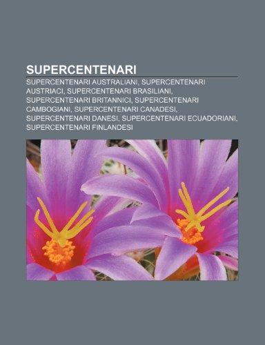 9781232616856: Supercentenari: Supercentenari australiani, Supercentenari austriaci, Supercentenari brasiliani, Supercentenari britannici