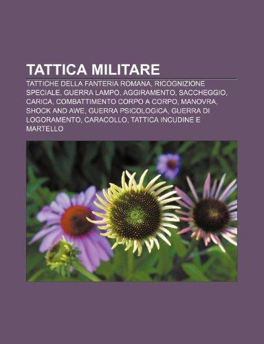 9781232616931: Tattica militare: Tattiche della fanteria romana, Ricognizione speciale, Guerra lampo, Aggiramento, Saccheggio, Carica