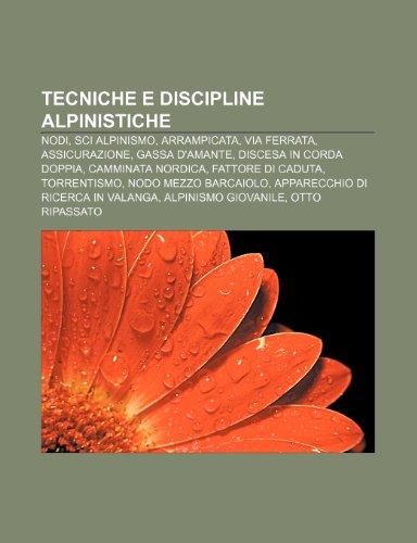 9781232616986: Tecniche e discipline alpinistiche: Nodi, Sci alpinismo, Arrampicata, Via ferrata, Assicurazione, Gassa d'amante, Discesa in corda doppia (Italian Edition)