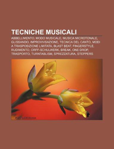 9781232617013: Tecniche musicali: Abbellimento, Modo musicale, Musica microtonale, Glissando, Improvvisazione, Tecnica del canto