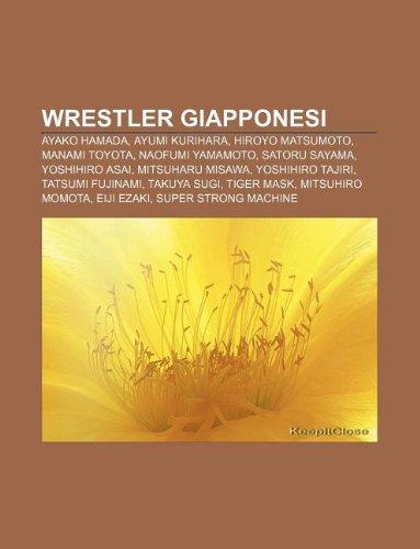 9781232618508: Wrestler Giapponesi: Ayako Hamada, Ayumi Kurihara, Hiroyo Matsumoto, Manami Toyota, Naofumi Yamamoto, Satoru Sayama, Yoshihiro Asai