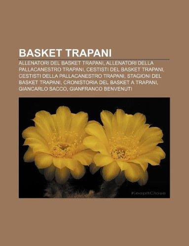 9781232618836: Basket Trapani: Allenatori del Basket Trapani, Allenatori Della Pallacanestro Trapani, Cestisti del Basket Trapani