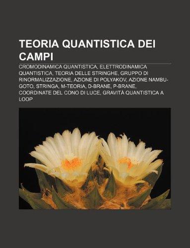 9781232619284: Teoria Quantistica Dei Campi: Cromodinamica Quantistica, Elettrodinamica Quantistica, Teoria Delle Stringhe, Gruppo Di Rinormalizzazione