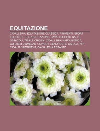 9781232619468: Equitazione: Cavalleria, Equitazione Classica, Finimenti, Sport Equestri, Sull'equitazione, Cavalleggeri, Salto Ostacoli, Triple Cr