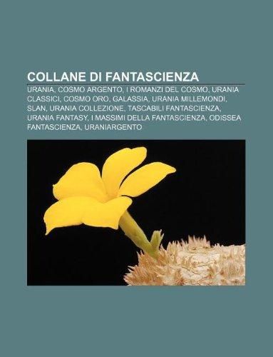 9781232619864: Collane Di Fantascienza: Urania, Cosmo Argento, I Romanzi del Cosmo, Urania Classici, Cosmo Oro, Galassia, Urania Millemondi, Slan
