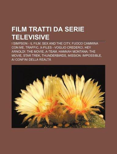 9781232619932: Film Tratti Da Serie Televisive: I Simpson - Il Film, Sex and the City, Fuoco Cammina Con Me, Traffic, X-Files - Voglio Crederci