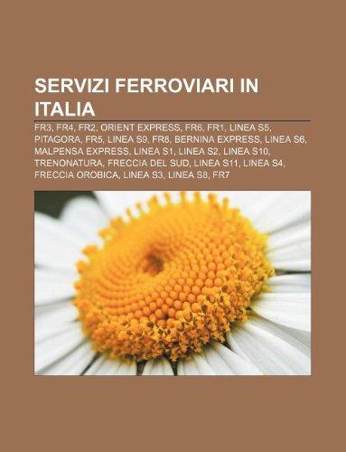 9781232620105: Servizi Ferroviari in Italia: Fr3, Fr4, Fr2, Orient Express, Fr6, Fr1, Linea S5, Pitagora, Fr5, Linea S9, Fr8, Bernina Express, Linea S6