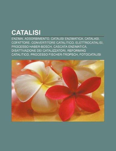 9781232622413: Catalisi: Enzima, Adsorbimento, Catalisi Enzimatica, Catalasi, Cofattore, Convertitore Catalitico, Elettrocatalisi, Processo Hab
