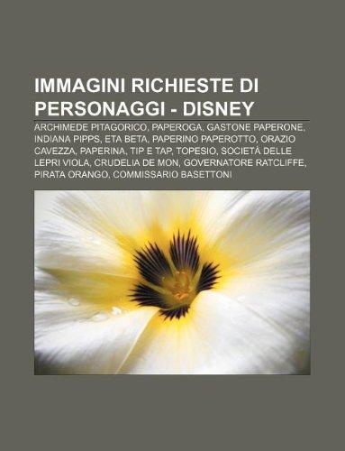 9781232623229: Immagini Richieste Di Personaggi - Disney: Archimede Pitagorico, Paperoga, Gastone Paperone, Indiana Pipps, Eta Beta, Paperino Paperotto