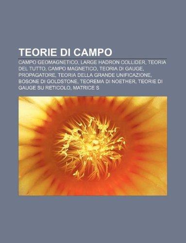 9781232623496: Teorie Di Campo: Campo Geomagnetico, Large Hadron Collider, Teoria del Tutto, Campo Magnetico, Teoria Di Gauge, Propagatore