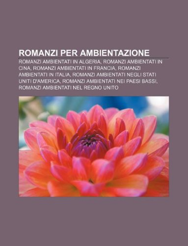9781232623885: Romanzi Per Ambientazione: Romanzi Ambientati in Algeria, Romanzi Ambientati in Cina, Romanzi Ambientati in Francia