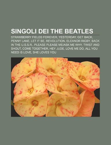 9781232624332: Singoli Dei the Beatles: Strawberry Fields Forever, Yesterday, Get Back, Penny Lane, Let It Be, Revolution, Eleanor Rigby, Back in the U.S.S.R.
