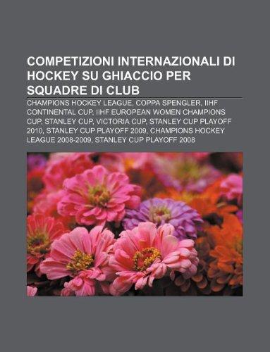 9781232625223: Competizioni Internazionali Di Hockey Su Ghiaccio Per Squadre Di Club: Champions Hockey League, Coppa Spengler, Iihf Continental Cup