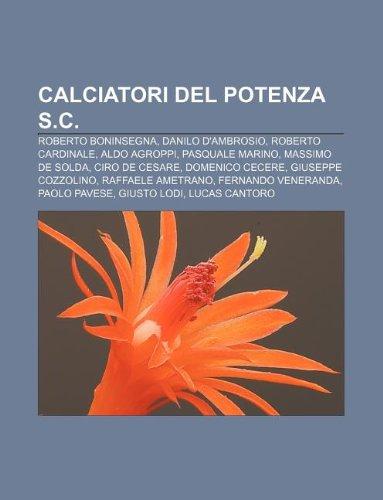 9781232625759: Calciatori del Potenza S.C.: Roberto Boninsegna, Danilo D'Ambrosio, Roberto Cardinale, Aldo Agroppi, Pasquale Marino, Massimo de Solda