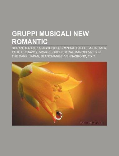 9781232626138: Gruppi Musicali New Romantic: Duran Duran, Kajagoogoo, Spandau Ballet, A-Ha, Talk Talk, Ultravox, Visage, Orchestral Manoeuvres in the Dark
