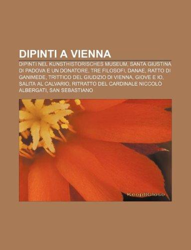 9781232627708: Dipinti a Vienna: Dipinti Nel Kunsthistorisches Museum, Santa Giustina Di Padova E Un Donatore, Tre Filosofi, Danae, Ratto Di Ganimede