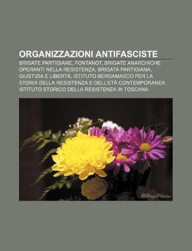 9781232628491: Organizzazioni Antifasciste: Brigate Partigiane, Fontanot, Brigate Anarchiche Operanti Nella Resistenza, Brigata Partigiana