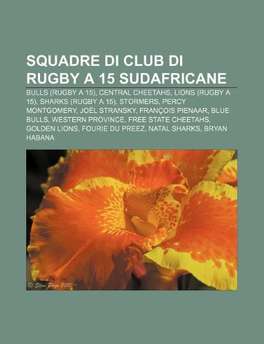 9781232628750: Squadre Di Club Di Rugby a 15 Sudafricane: Bulls (Rugby a 15), Central Cheetahs, Lions (Rugby a 15), Sharks (Rugby a 15), Stormers
