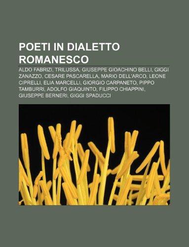 9781232629153: Poeti in Dialetto Romanesco: Aldo Fabrizi, Trilussa, Giuseppe Gioachino Belli, Giggi Zanazzo, Cesare Pascarella, Mario Dell'arco